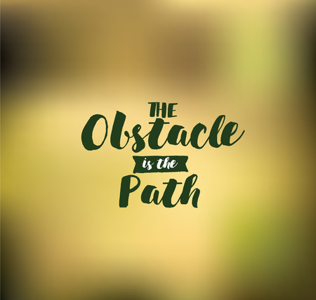 obstacle: The obstacle is the path. Inspirational quote, motivation. Typography for poster, invitation, greeting card or t-shirt. Vector lettering, inscription, calligraphy design. Text background