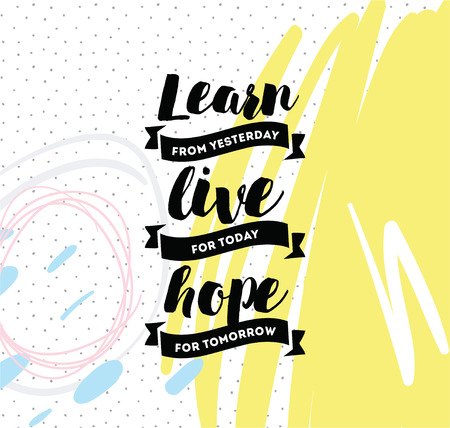 tomorrow: Learn from yesterday, live for today, hope for tomorrow. Inspirational quote, motivation. Typography for poster, invitation, greeting card or t-shirt. Vector lettering, design. Text background