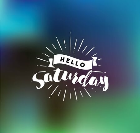 saturday: Hello Saturday. Inspirational quote. Typography for calendar or poster, invitation, greeting card or t-shirt.