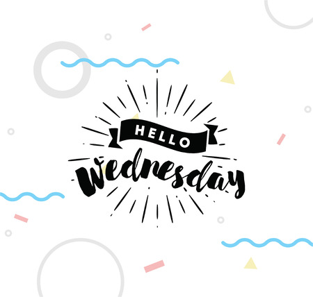 wednesday: Hello Wednesday. Inspirational quote. Typography for calendar or poster, invitation, greeting card or t-shirt.