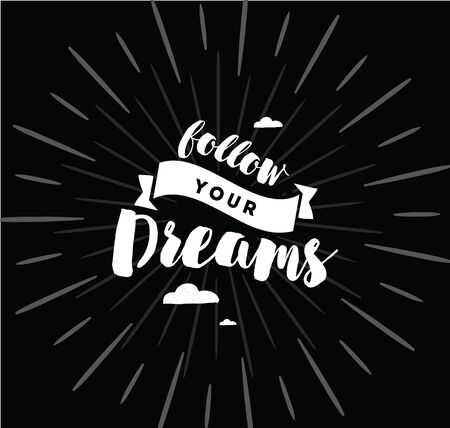 Follow your dreams. Inspirational quote, motivation. Typography for poster, invitation, greeting card or t-shirt.