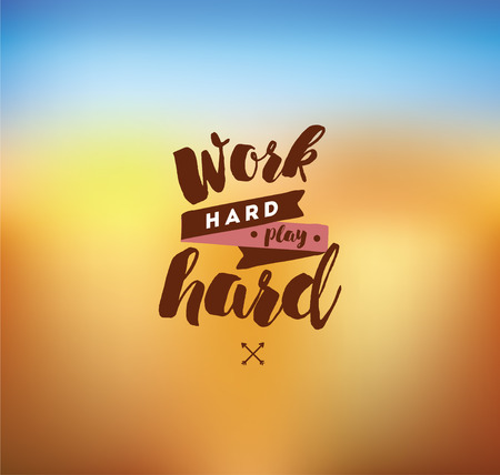 hard: Work hard, play hard. Inspirational quote, motivation.