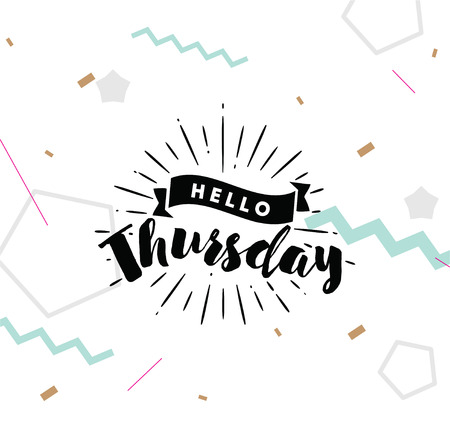 thursday: Hello Thursday. Inspirational quote. Typography for calendar or poster, invitation, greeting card or t-shirt.