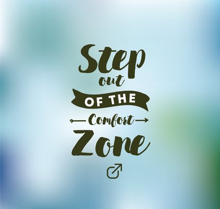 Step out of the comfort zone. Inspirational quote, motivation. Typography for poster, invitation, greeting card or t-shirt.