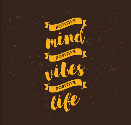 vibes: Positive mind, positive vibes, positive life. Inspirational quote, motivation. Typography for poster, greeting card or t-shirt.