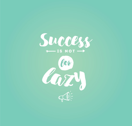 procrastination: Success is not for lazy. Anti procrastination. Inspirational quote, motivation. Typography for poster, greeting card or t-shirt.