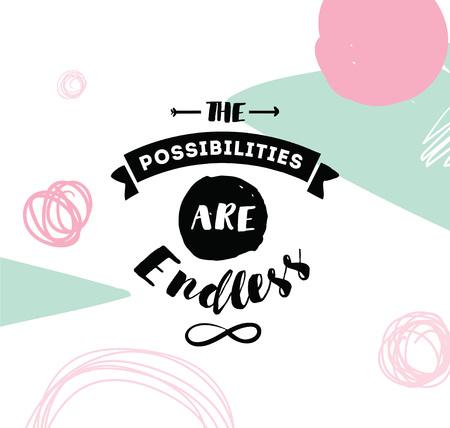 Die Möglichkeiten sind endlos. Inspirierend Zitat, Motivation. Typografie für Plakat, Einladung, Grußkarte oder T-Shirt.