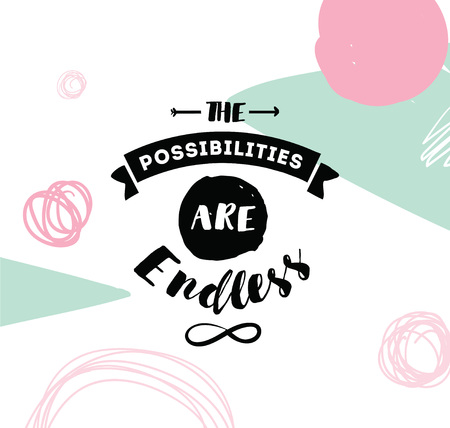 possibilities: The possibilities are endless. Inspirational quote, motivation. Typography for poster, invitation, greeting card or t-shirt.