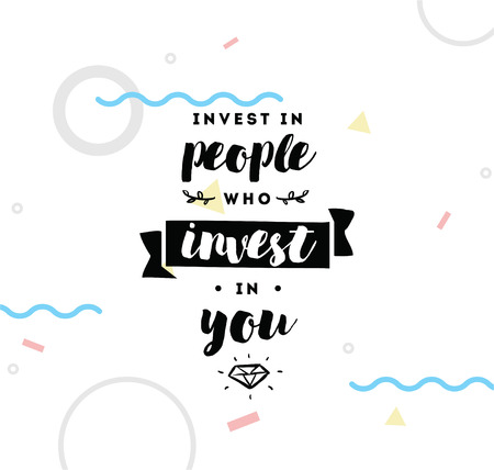 invest: Invest in people who invest in you. Inspirational quote, motivation. Typography for poster, invitation, greeting card or t-shirt.