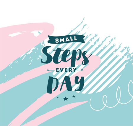 Small steps every day. Inspirational quote, motivation. Typography for poster, invitation, greeting card or t-shirt.