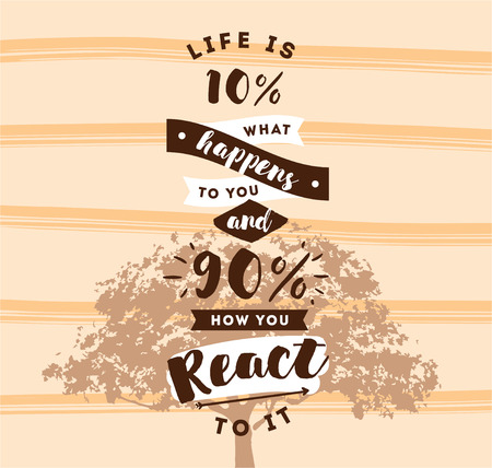 react: life is 10 what happens to you and 90 how you react to it. Inspirational quote, motivation. Typography for poster, invitation, greeting card or t-shirt. Illustration