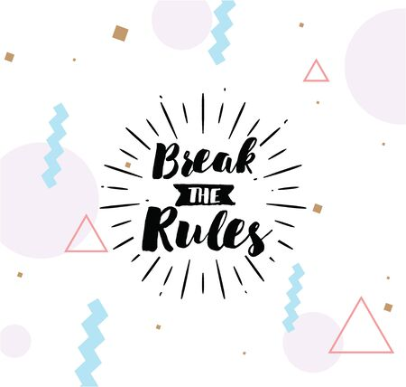 break the rules: Break the rules. Inspirational quote, motivation. Typography for poster, invitation, greeting card or t-shirt.