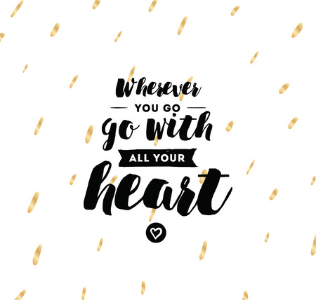 wherever: Wherever you go, go with all your heart. Inspirational quote, motivation. Typography for poster, invitation, greeting card or t-shirt. Illustration