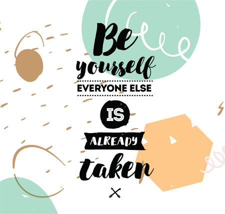 be yourself: Be yourself, everyone else is already taken. Inspirational quote, motivation. Typography for poster, invitation, greeting card or t-shirt.