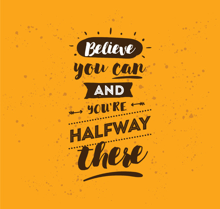 Believe you can and you are halfway there. Inspirational quote, motivation. Typography for poster, invitation, greeting card or t-shirt.