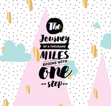 begins: The journey of a thousand miles begins with one step. Inspirational quote, motivation. Typography for poster, invitation, greeting card or t-shirt.