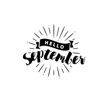 Hello September. Inspirational quote. Typography for calendar or poster, invitation, greeting card or t-shirt. Vector lettering, calligraphy design. Text background