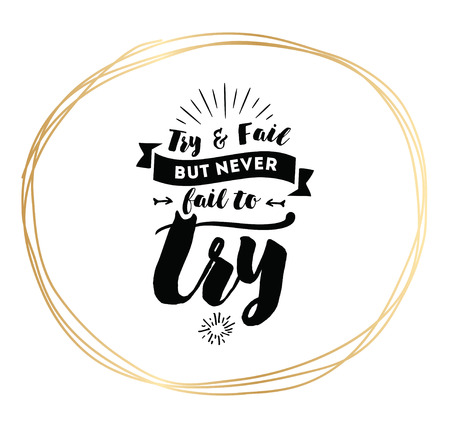 Try and fail, but never fail to try. Inspirational quote, motivation. Typography for poster, invitation, greeting card or t-shirt. Vector lettering, inscription, calligraphy design. Text background Illustration