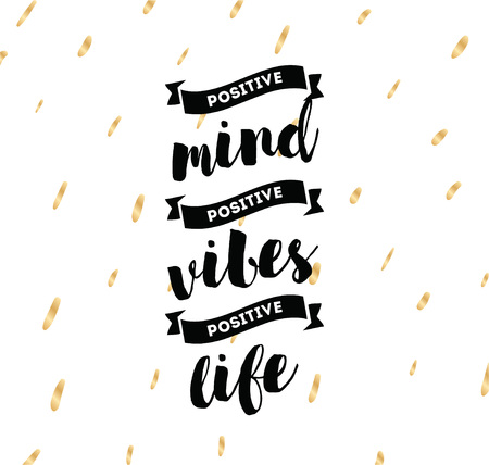 vibes: Positive mind, positive vibes, positive life. Inspirational quote, motivation. Typography for poster, greeting card or t-shirt. Vector lettering, inscription, calligraphy design. Text background