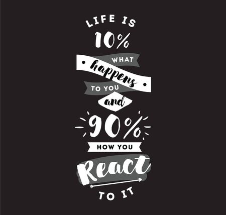 react: life is 10 what happens to you and 90 how you react to it. Inspirational quote, motivation. Typography for poster, invitation, greeting card or t-shirt. Vector lettering design. Text background