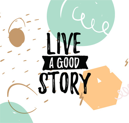 Live a good story. Inspirational quote, motivation. Typography for poster, invitation, greeting card or t-shirt. Vector lettering, inscription, calligraphy design. Text background