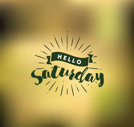 Hello Saturday. Inspirational quote.