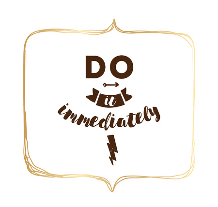 do it: Do it immediately. Anti procrastination inspirational quote, motivation. Typography for poster, invitation, greeting card or t-shirt. Vector lettering, inscription, calligraphy design. Text background Illustration