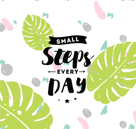 every: Small steps every day. Inspirational quote, motivation. Typography for poster, invitation, greeting card or t-shirt. Vector lettering, inscription, calligraphy design. Text background