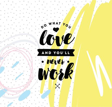 Do what you love and youll never work. Inspirational quote, motivation. Typography for poster, invitation, greeting card or t-shirt. Vector lettering, inscription, calligraphy design. Text background Vectores