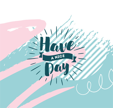 wishing card: Have a nice day. Inspirational quote, wishing. Typography for poster, invitation, greeting card or t-shirt. Vector lettering, inscription, calligraphy design. Text background Illustration