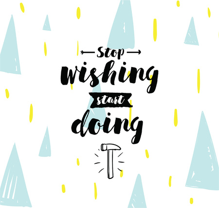 wishing card: Stop wishing, start doing. Inspirational quote, motivation. Typography for poster, invitation, greeting card or t-shirt. Vector lettering, inscription, calligraphy design. Text background Illustration