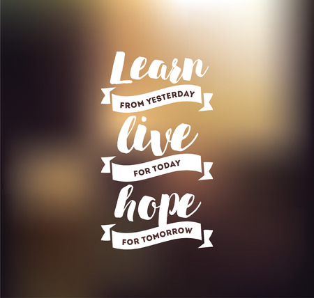 yesterday: Learn from yesterday, live for today, hope for tomorrow. Inspirational quote, motivation. Typography for poster, invitation, greeting card or t-shirt. Vector lettering, design. Text background