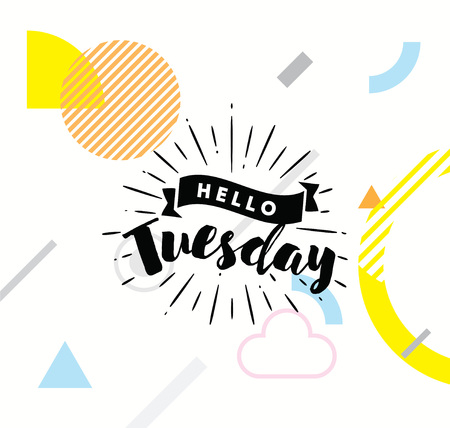 Hello Tuesday. Inspirational quote. Typography for calendar or poster, invitation, greeting card or t-shirt. Vector lettering, calligraphy design. Text background Illustration