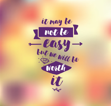 It may be not be easy, but we will worth it. Inspirational quote, motivation. Typography for poster, greeting card or t-shirt. Vector lettering, inscription, calligraphy design. Text background Ilustração