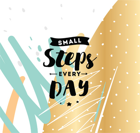 Small steps every day. Inspirational quote, motivation. Typography for poster, invitation, greeting card or t-shirt. Vector lettering, inscription, calligraphy design. Text background Vector Illustration