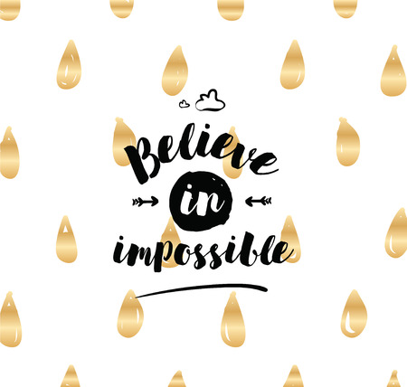 Believe in impossible. Inspirational quote, motivation. Typography for poster, invitation, greeting card or t-shirt. Vector lettering, inscription, calligraphy design. Text background Stock Photo