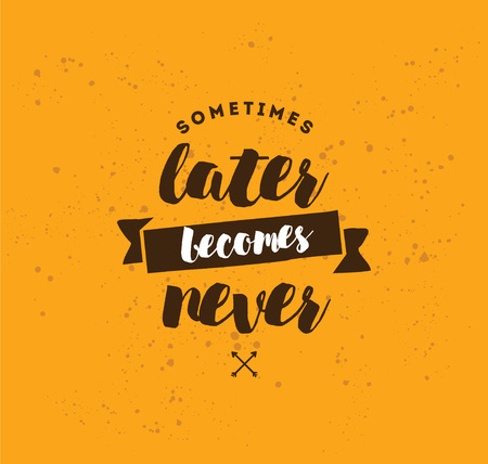 Sometimes later becomes never. Anti procrastination, inspirational quote, motivation. Typography for poster, invitation, greeting card or t-shirt. Vector lettering, inscription design. Text background Illustration