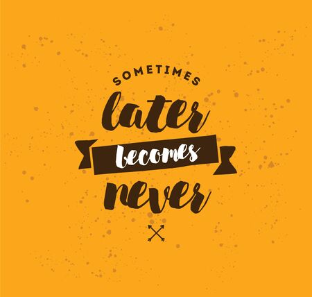 Sometimes later becomes never. Anti procrastination, inspirational quote, motivation. Typography for poster, invitation, greeting card or t-shirt. Vector lettering, inscription design. Text background Stock Photo