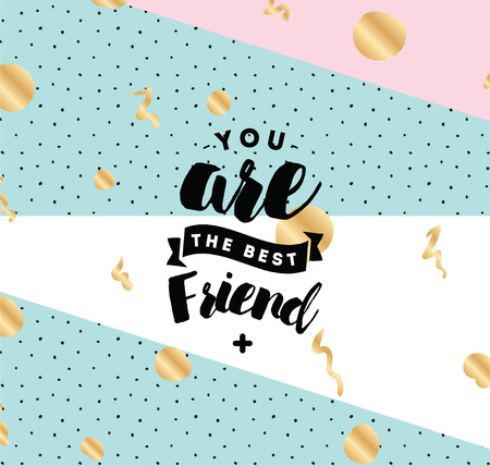 You are best friend. Typography for poster, invitation, greeting card or t-shirt. Vector lettering, inscription, calligraphy design. Text background.