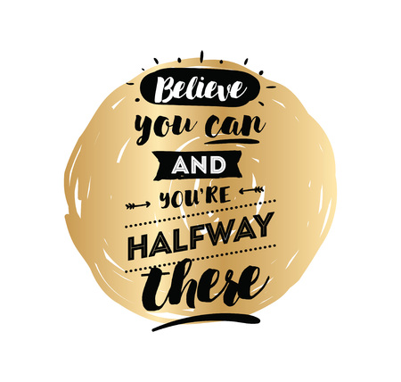 Typography for poster, invitation, greeting card or t-shirt printable design with text Believe you can and youre halfway there.