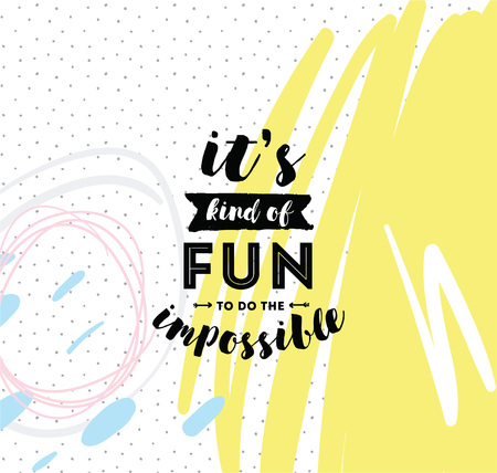 its: Its kind of fun to do the impossible. Inspirational quote, motivation. Typography for poster, invitation, greeting card or t-shirt. Vector lettering, inscription, calligraphy design. Text background