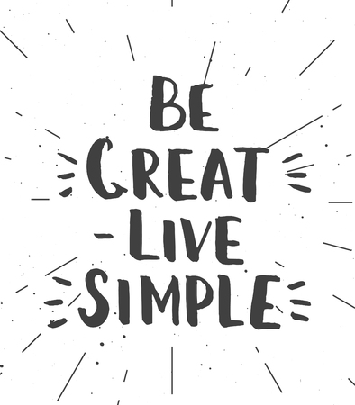 Be great - live simple. Hand drawn brush lettering. Inspirational creative template for  t-shirt design, home decoration, printables. Modern hipster saying. Motivational poster. Illustration