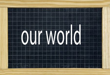 our: our world written on a chalkboard Stock Photo