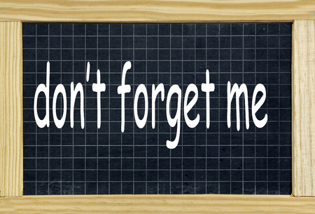 not forget: do not forget me written on a chalkboard