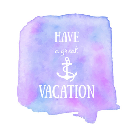 water color: Have a great vacation colorful poster. Hand painted water color background with anchor symbol. Nautical art concept. Holiday invitation, travel card, scrapbooking design elements.