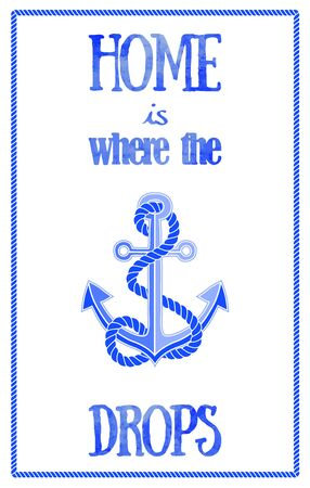 nautical: Home is Where the Anchor Drops quote poster. Nautical travel concept. Hand painted watercolor letters. Rope frame. Beautiful hand drawn nautical design. Vector illustration. Illustration