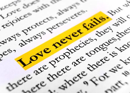 fails: Love never fails. 1Corinthians 13:8, Holy bible.