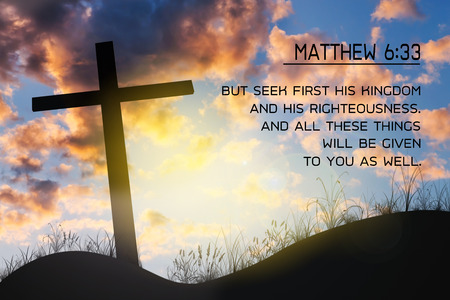 Matthew 6:33  Key Bible Verses on background of cross on hill, Matthew in Chapter 6 verse 33. Holy Bible.