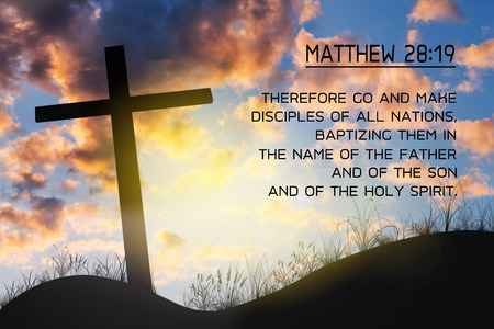 Matthew 28:19  Key Bible Verses on background of cross on hill, Matthew in Chapter 28 verse 19. Holy Bible.