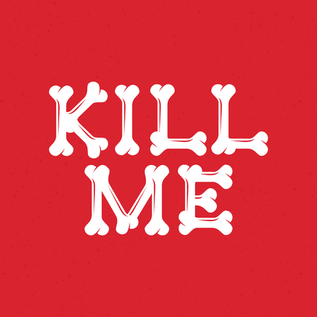 Lettering kill me, letters of bones on a red background Illustration